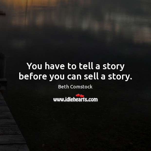 Image, You have to tell a story before you can sell a story.