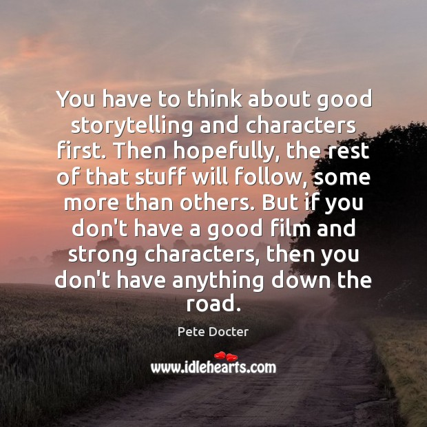 You have to think about good storytelling and characters first. Then hopefully, Pete Docter Picture Quote