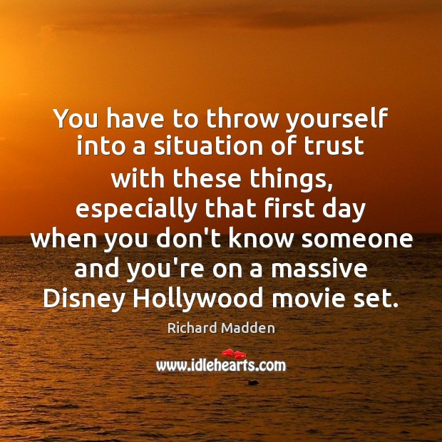 Richard Madden Picture Quote image saying: You have to throw yourself into a situation of trust with these