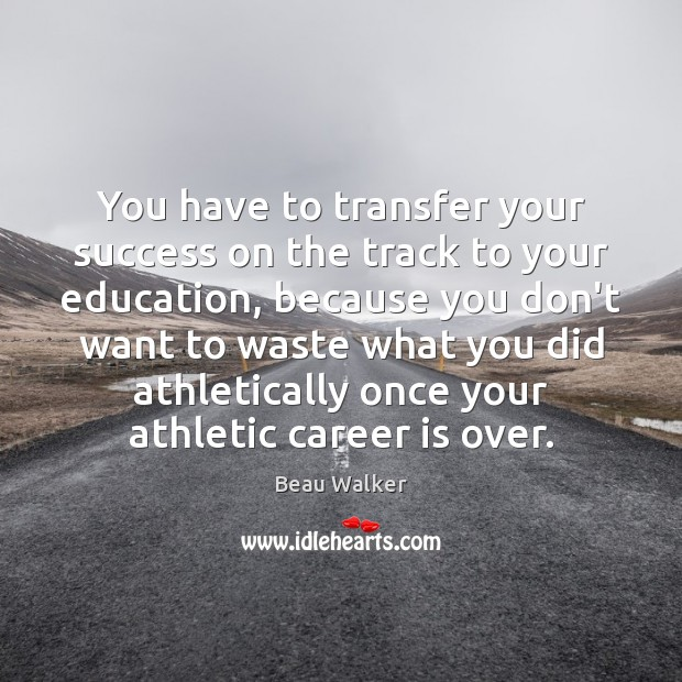 Image, You have to transfer your success on the track to your education,