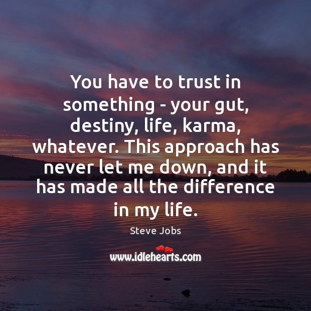 Image, You have to trust in something – your gut, destiny, life, karma,
