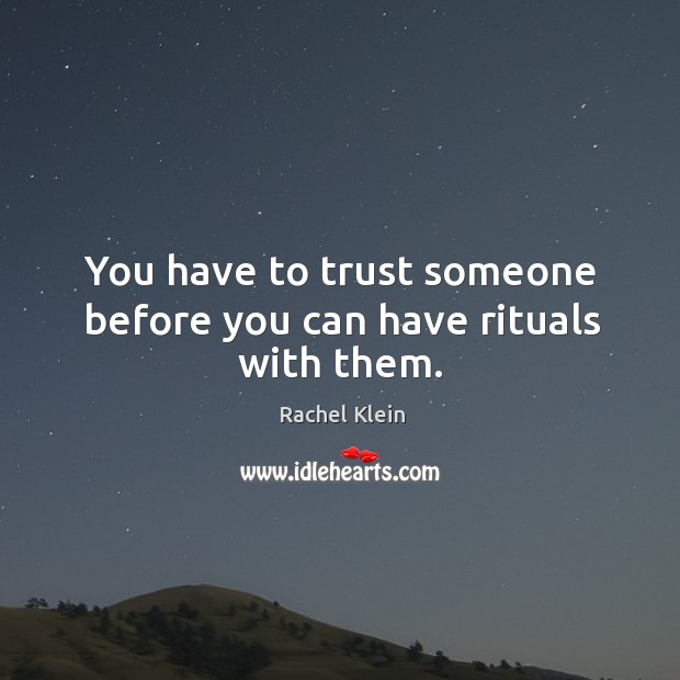 You have to trust someone before you can have rituals with them. Image