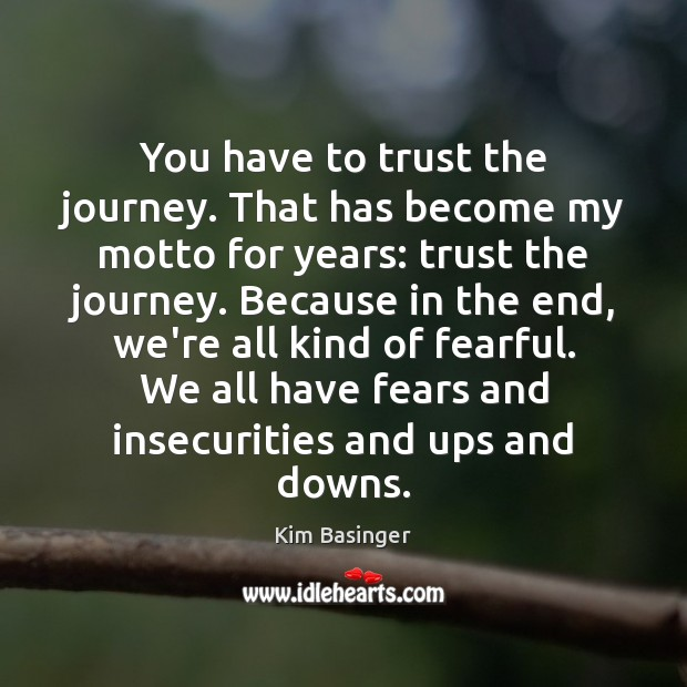 You have to trust the journey. That has become my motto for Image