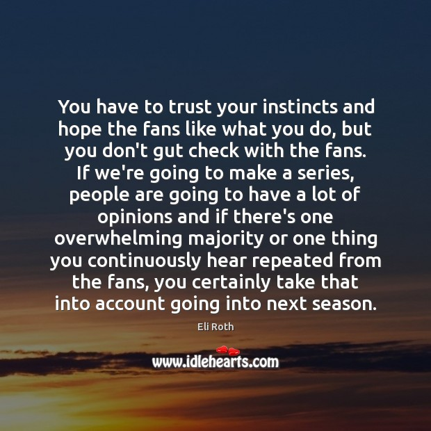 Image, You have to trust your instincts and hope the fans like what