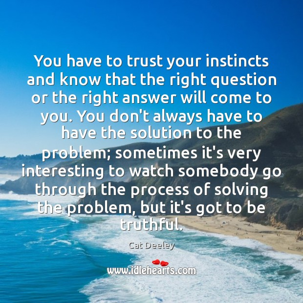 Image, You have to trust your instincts and know that the right question