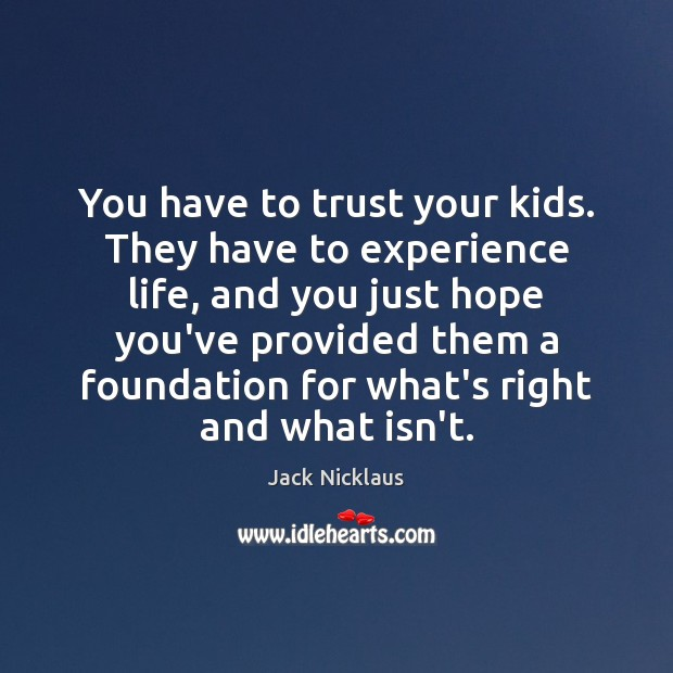 You have to trust your kids. They have to experience life, and Image