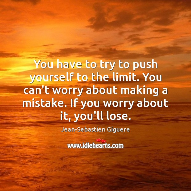 You have to try to push yourself to the limit. You can't Jean-Sebastien Giguere Picture Quote