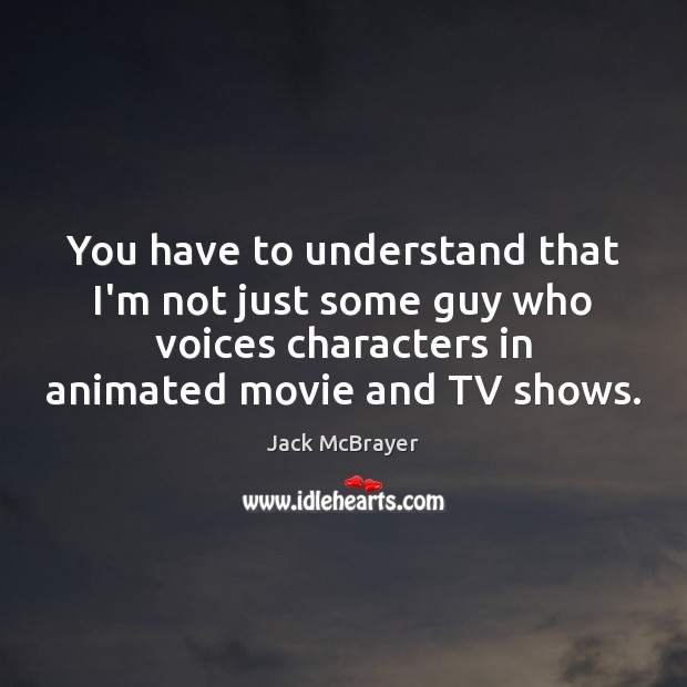 Image, You have to understand that I'm not just some guy who voices