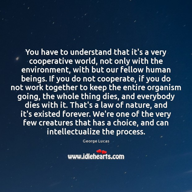 You have to understand that it's a very cooperative world, not only Cooperate Quotes Image