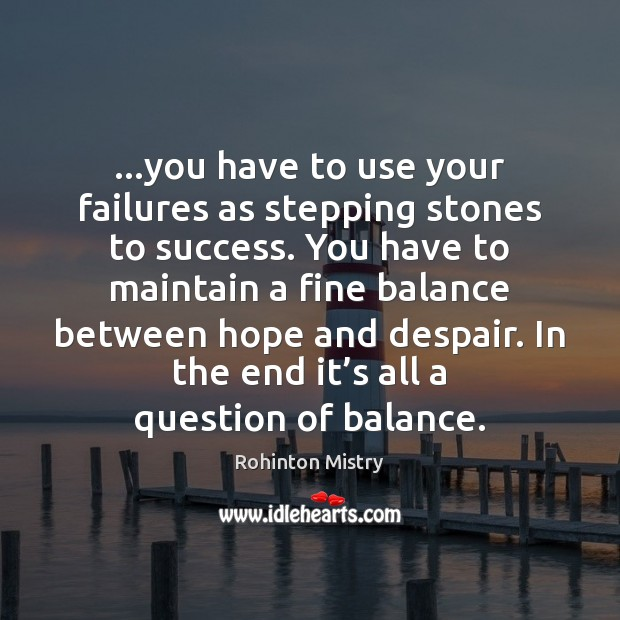 …you have to use your failures as stepping stones to success. You Image