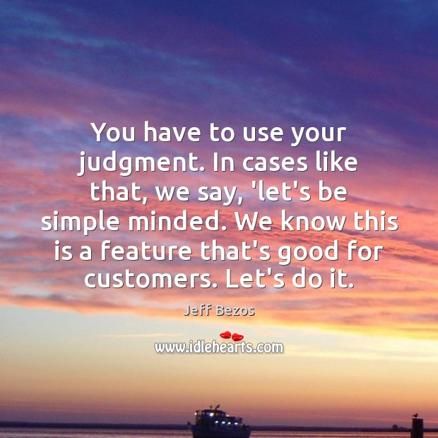 You have to use your judgment. In cases like that, we say, Jeff Bezos Picture Quote