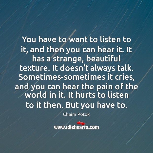 You have to want to listen to it, and then you can Chaim Potok Picture Quote