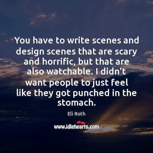 You have to write scenes and design scenes that are scary and Image