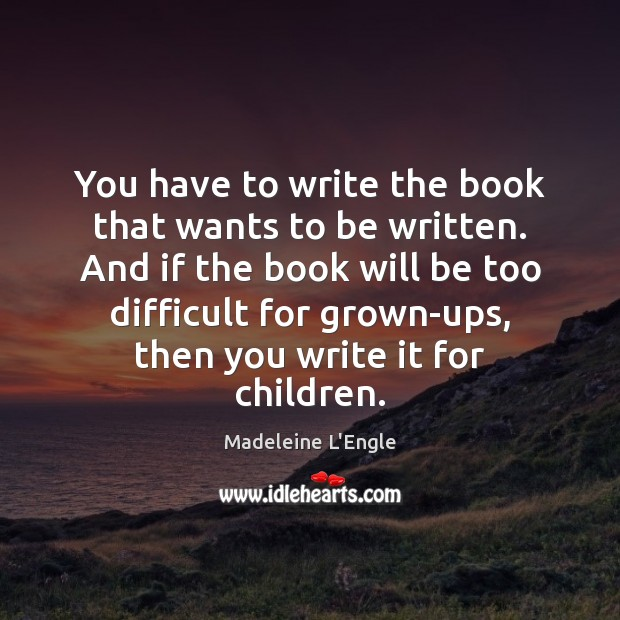 You have to write the book that wants to be written. And Image