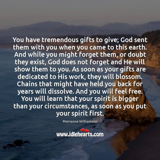 Image, You have tremendous gifts to give; God sent them with you when