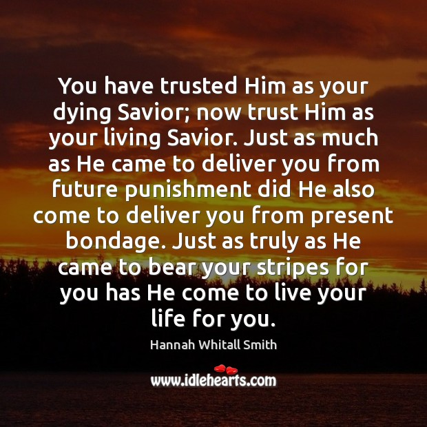 Image, You have trusted Him as your dying Savior; now trust Him as