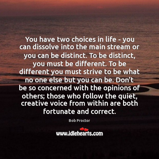 You have two choices in life – you can dissolve into the Bob Proctor Picture Quote
