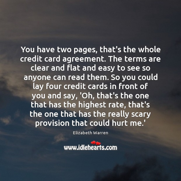 You have two pages, that's the whole credit card agreement. Elizabeth Warren Picture Quote
