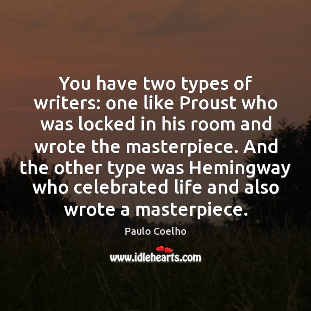 You have two types of writers: one like Proust who was locked Image