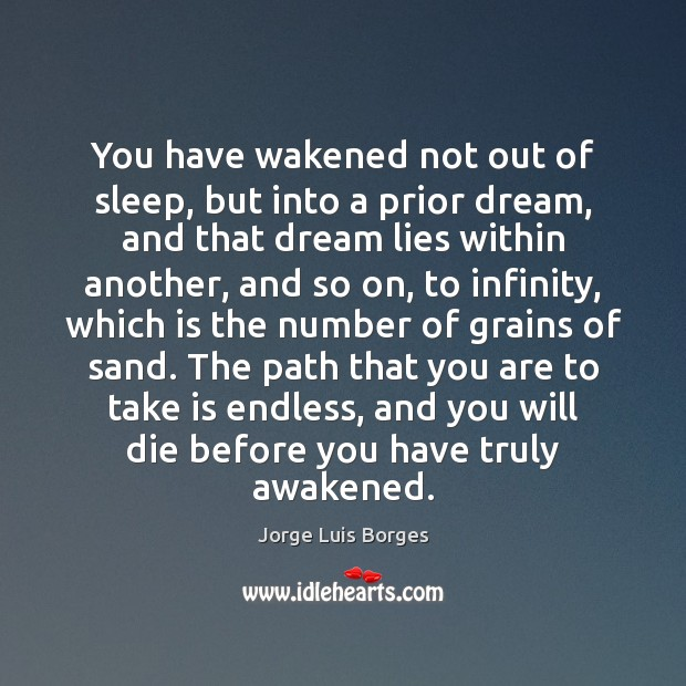 You have wakened not out of sleep, but into a prior dream, Image
