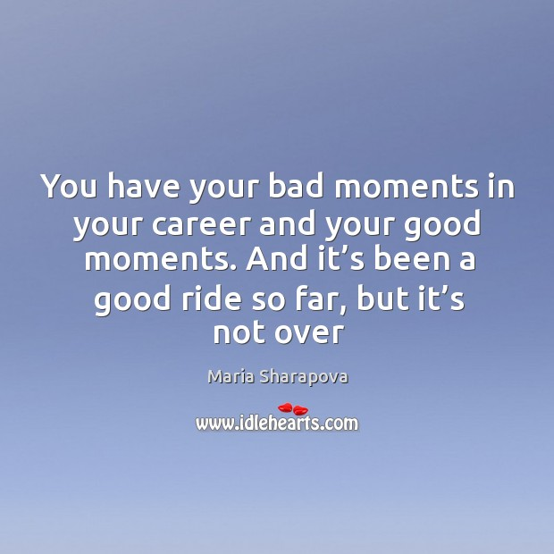 Image, You have your bad moments in your career and your good moments.