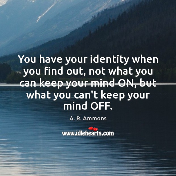 You have your identity when you find out, not what you can Image