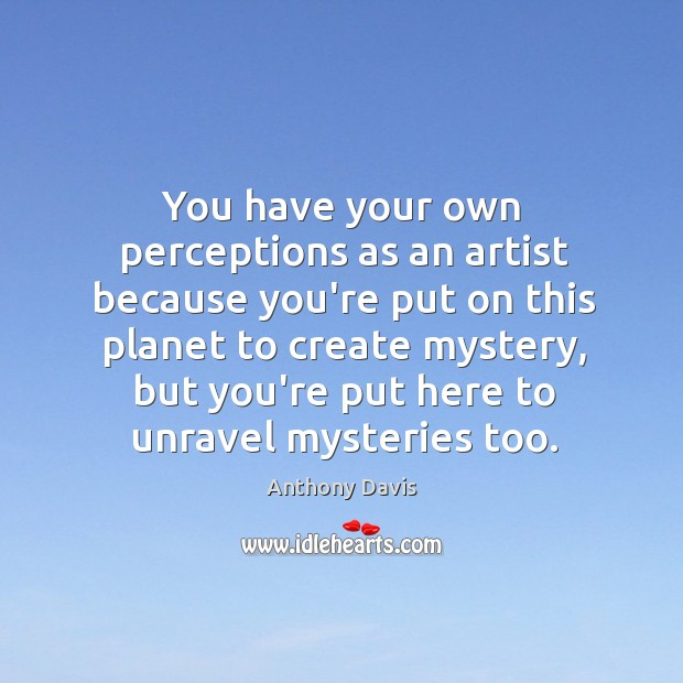 You have your own perceptions as an artist because you're put on Image