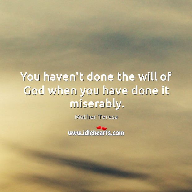 Image, You haven't done the will of God when you have done it miserably.