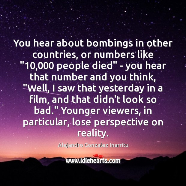 "Image, You hear about bombings in other countries, or numbers like ""10,000 people died"""