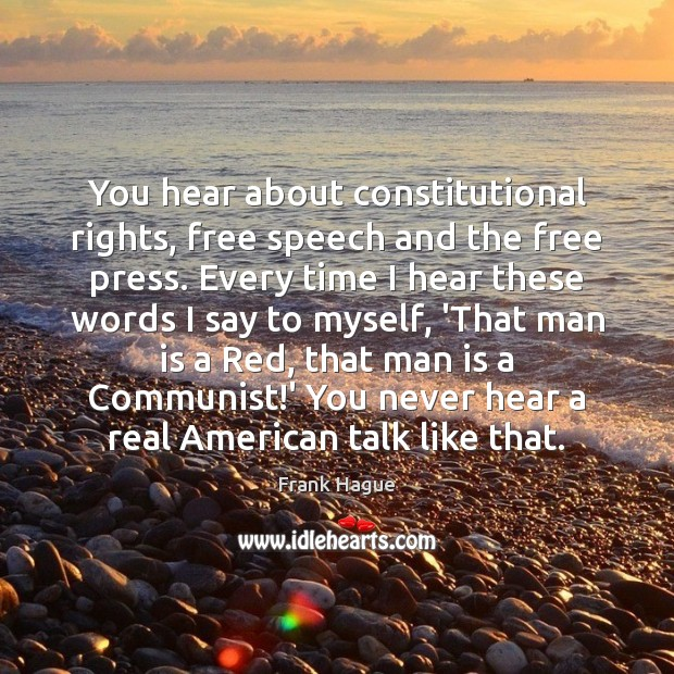 You hear about constitutional rights, free speech and the free press. Every Image