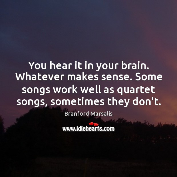 Image, You hear it in your brain. Whatever makes sense. Some songs work