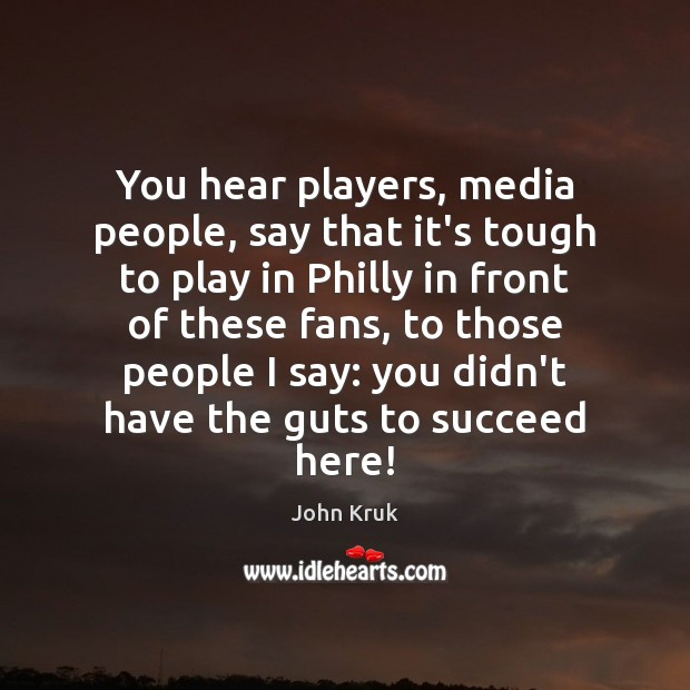 You hear players, media people, say that it's tough to play in John Kruk Picture Quote