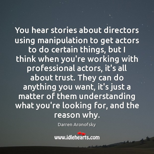 Image, You hear stories about directors using manipulation to get actors to do