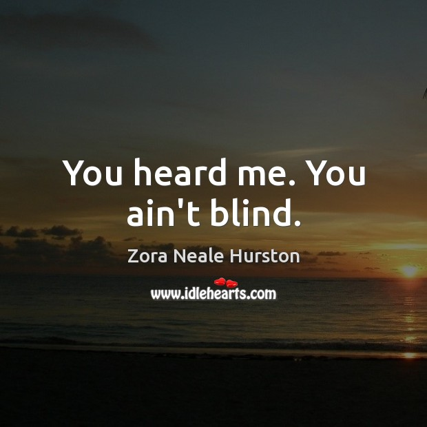 You heard me. You ain't blind. Image