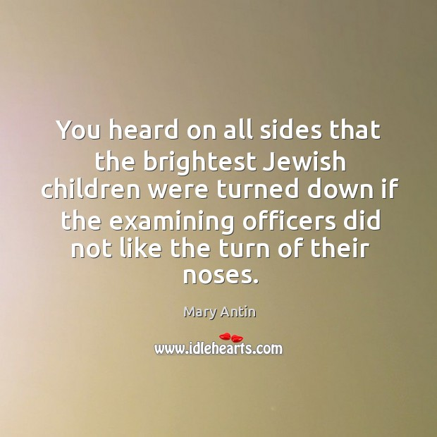 You heard on all sides that the brightest jewish children were turned down if the examining Image