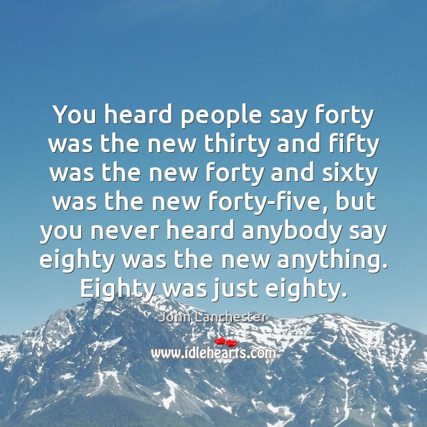 You heard people say forty was the new thirty and fifty was Image
