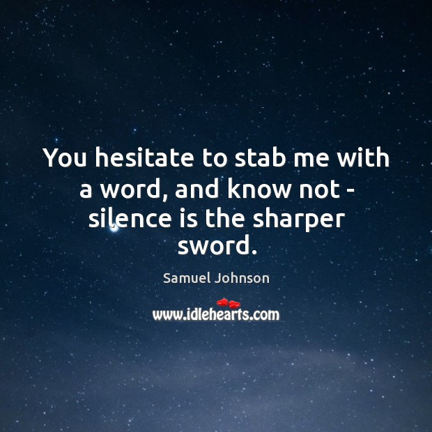 Image, You hesitate to stab me with a word, and know not – silence is the sharper sword.