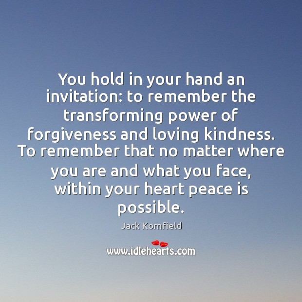 You hold in your hand an invitation: to remember the transforming power Image