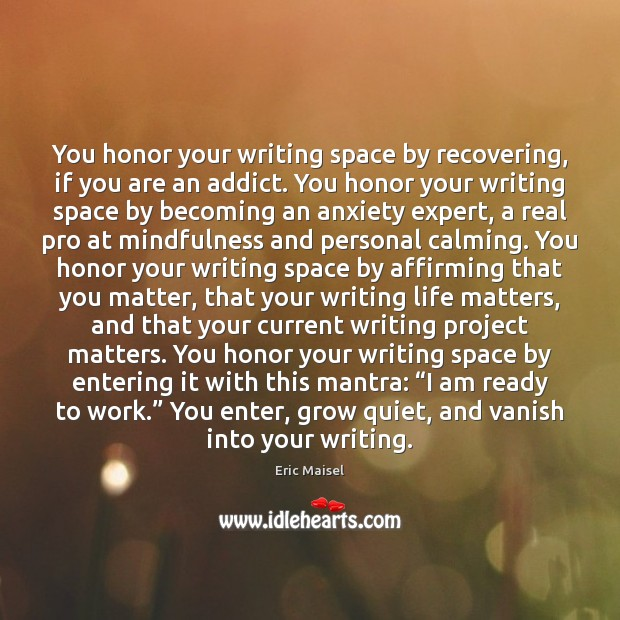 Image, You honor your writing space by recovering, if you are an addict.