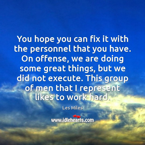 Image, You hope you can fix it with the personnel that you have.