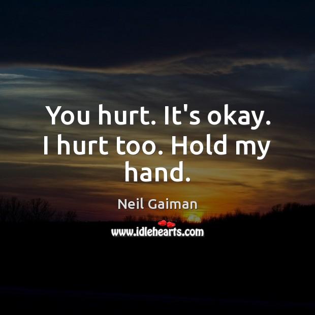 Image, You hurt. It's okay. I hurt too. Hold my hand.