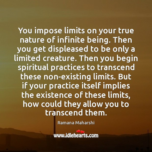 You impose limits on your true nature of infinite being. Then you Image