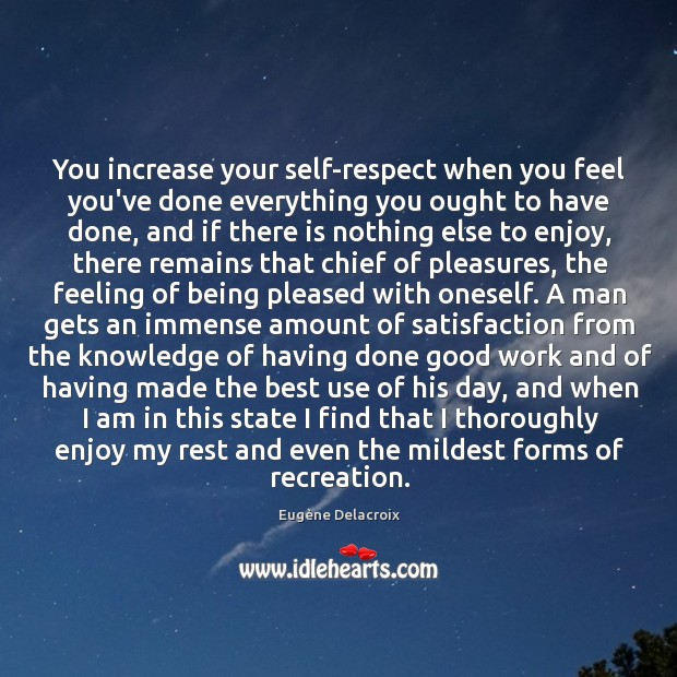 You increase your self-respect when you feel you've done everything you ought Eugène Delacroix Picture Quote