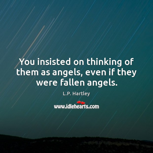 You insisted on thinking of them as angels, even if they were fallen angels. Image