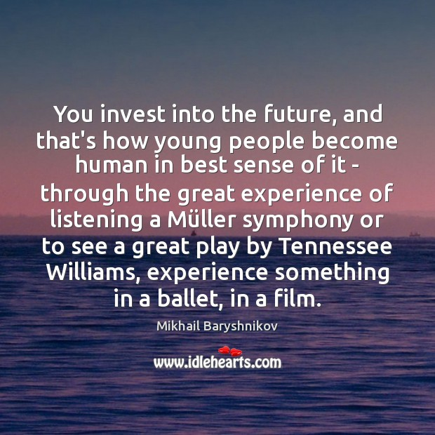 You invest into the future, and that's how young people become human Image
