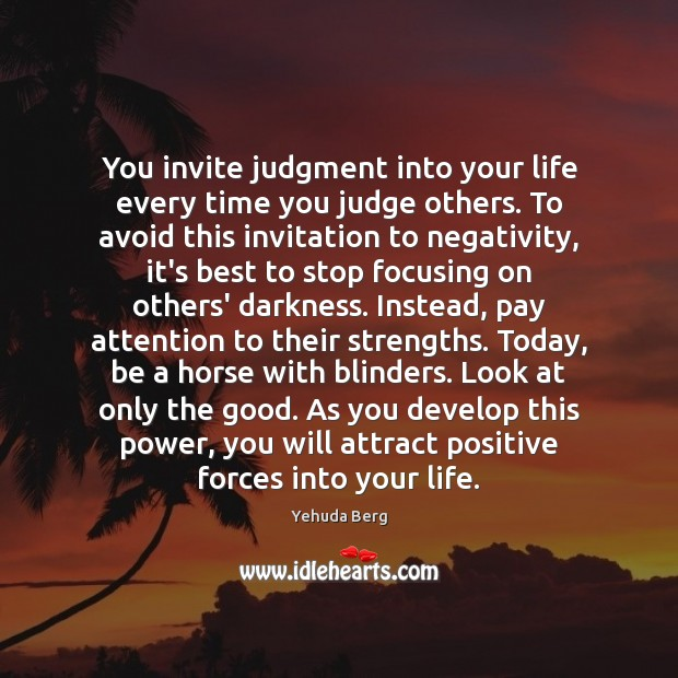 Image, You invite judgment into your life every time you judge others. To