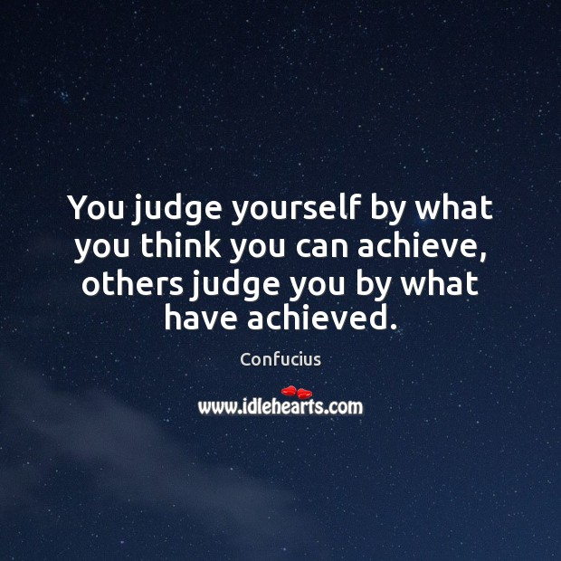 You judge yourself by what you think you can achieve, others judge Image