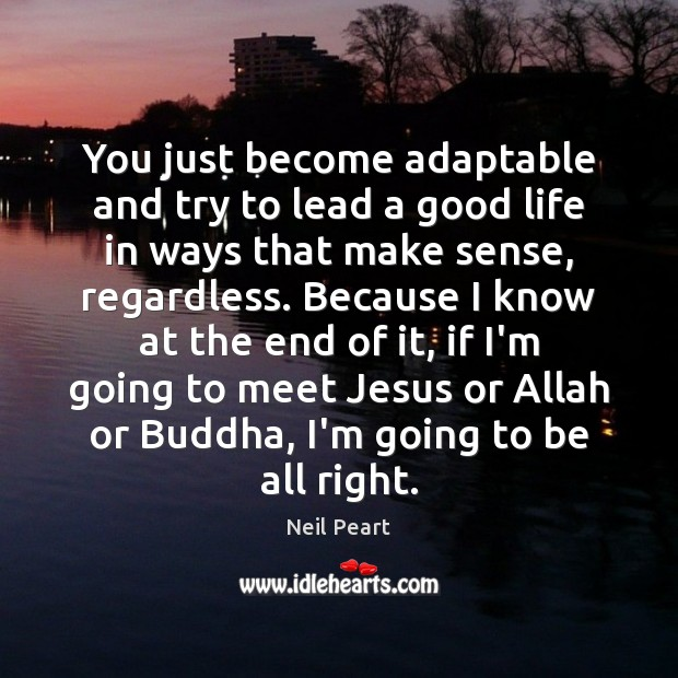 Image, You just become adaptable and try to lead a good life in