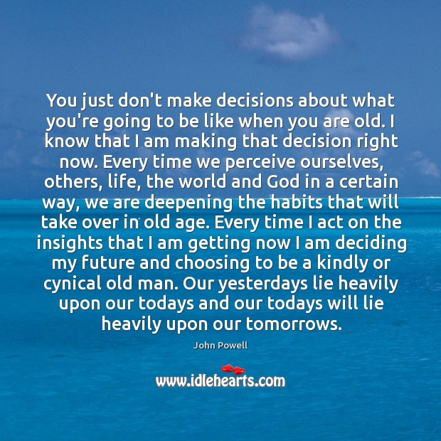 You just don't make decisions about what you're going to be like John Powell Picture Quote