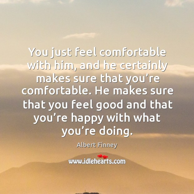 You just feel comfortable with him, and he certainly makes sure that you're comfortable. Image
